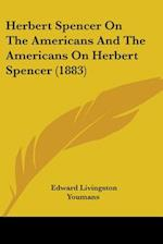 Herbert Spencer on the Americans and the Americans on Herbert Spencer (1883) af Edward Livingston Youmans