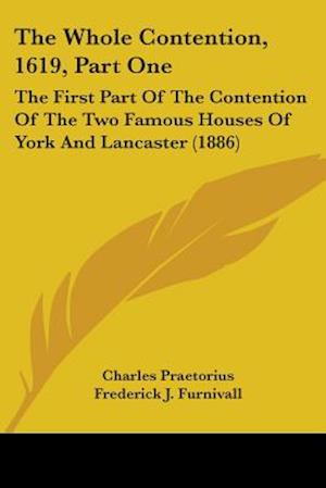 The Whole Contention, 1619, Part One af Charles Praetorius