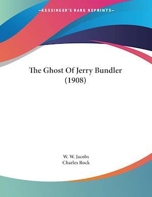 The Ghost of Jerry Bundler (1908) af Charles Rock, William Wymark Jacobs, W. W. Jacobs