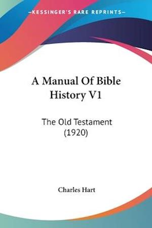 A Manual of Bible History V1 af Charles Hart