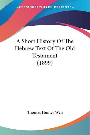 A Short History of the Hebrew Text of the Old Testament (1899) af Thomas Hunter Weir