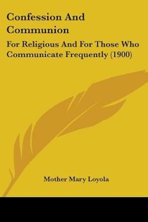 Confession and Communion af Mother Mary Loyola