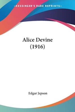 Alice Devine (1916) af Edgar Jepson