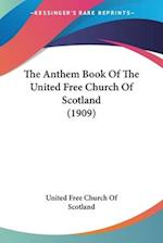 The Anthem Book of the United Free Church of Scotland (1909) af Free Chu United Free Church of Scotland, United Free Church of Scotland
