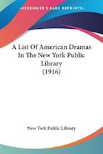 A List of American Dramas in the New York Public Library (1916) af New York Public Library, York Public Lib New York Public Library