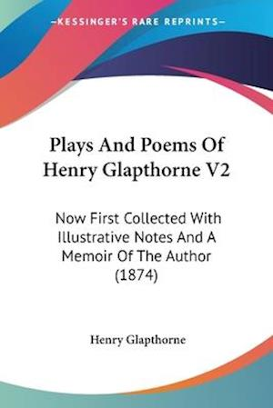 Plays and Poems of Henry Glapthorne V2 af Henry Glapthorne