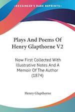 Plays and Poems of Henry Glapthorne V2 af Henry Glapthorne