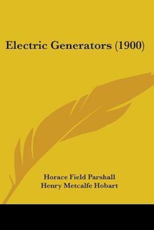 Electric Generators (1900) af Henry Metcalfe Hobart, Horace Field Parshall