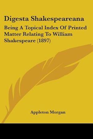 Digesta Shakespeareana af Appleton Morgan