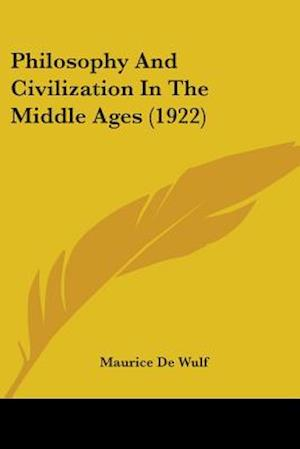 Philosophy and Civilization in the Middle Ages (1922) af Maurice de Wulf