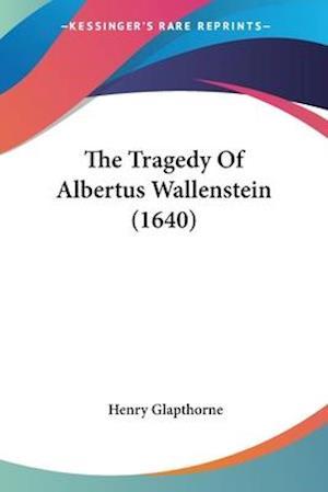 The Tragedy of Albertus Wallenstein (1640) af Henry Glapthorne