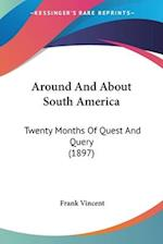 Around and about South America af Frank Vincent