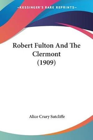 Robert Fulton and the Clermont (1909) af Alice Crary Sutcliffe