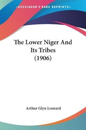 The Lower Niger and Its Tribes (1906) af Arthur Glyn Leonard