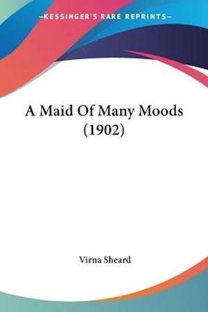 A Maid of Many Moods (1902) af Virna Sheard