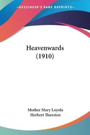 Heavenwards (1910) af Mother Mary Loyola