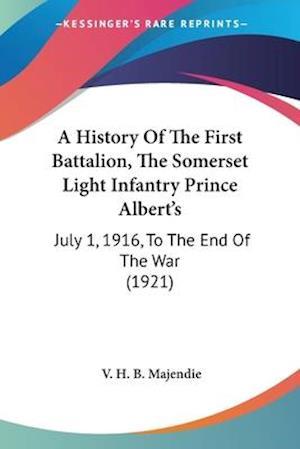 A History of the First Battalion, the Somerset Light Infantry Prince Albert's af V. H. B. Majendie