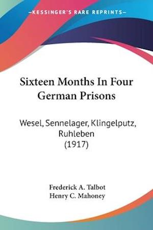 Sixteen Months in Four German Prisons af Henry Charles Mahoney, Frederick A. Talbot