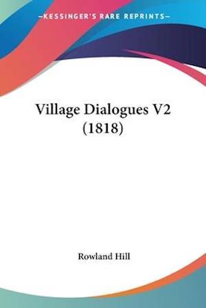 Village Dialogues V2 (1818) af Rowland Hill