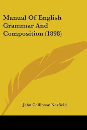 Manual of English Grammar and Composition (1898) af John Collinson Nesfield