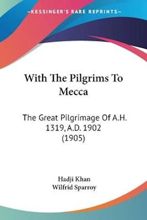 With the Pilgrims to Mecca af Wilfrid Sparroy, Hadji Khan