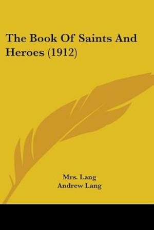 The Book of Saints and Heroes (1912) af Mrs Lang