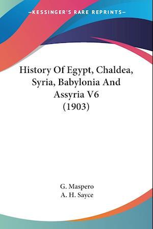 History of Egypt, Chaldea, Syria, Babylonia and Assyria V6 (1903) af Gaston C. Maspero, G. Maspero, A. H. Sayce