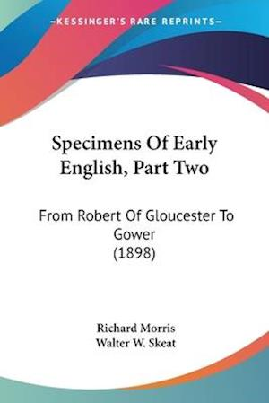 Specimens of Early English, Part Two af Richard Morris, Walter W. Skeat