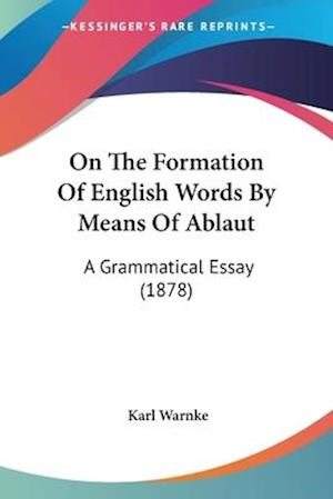 On the Formation of English Words by Means of Ablaut af Karl Warnke