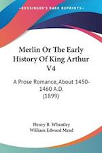 Merlin or the Early History of King Arthur V4 af Henry B. Wheatley