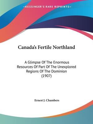 Canada's Fertile Northland af Ernest J. Chambers