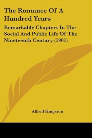 The Romance of a Hundred Years af Alfred Kingston