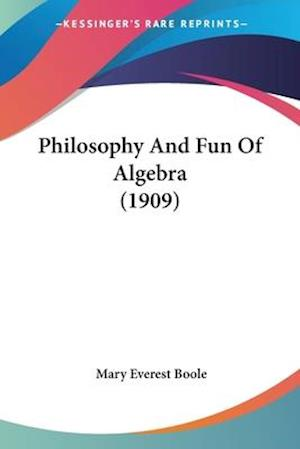 Philosophy and Fun of Algebra (1909) af Mary Everest Boole