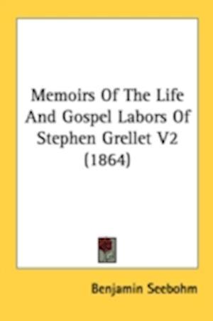 Memoirs of the Life and Gospel Labors of Stephen Grellet V2 (1864) af Benjamin Seebohm