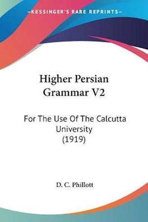 Higher Persian Grammar V2 af D. C. Phillott