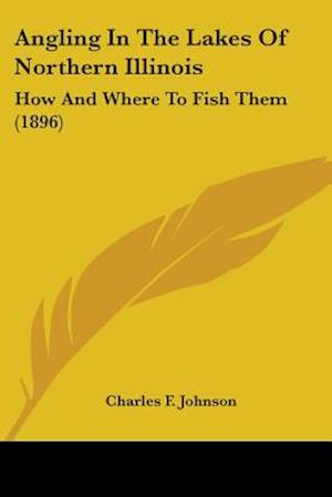 Angling in the Lakes of Northern Illinois af Charles F. Johnson