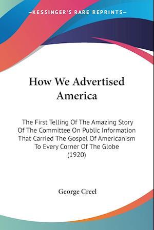 How We Advertised America af George Creel