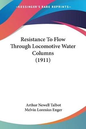 Resistance to Flow Through Locomotive Water Columns (1911) af Arthur Newell Talbot, Melvin Lorenius Enger