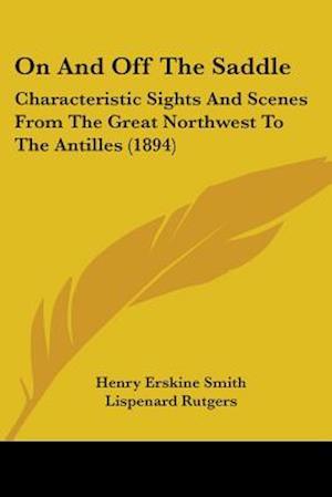 On and Off the Saddle af Henry Erskine Smith, Lispenard Rutgers