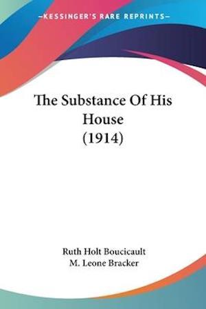 The Substance of His House (1914) af Ruth Holt Boucicault