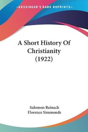 A Short History of Christianity (1922) af Florence Simmonds, Salomon Reinach