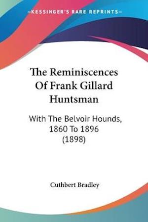 The Reminiscences of Frank Gillard Huntsman af Cuthbert Bradley