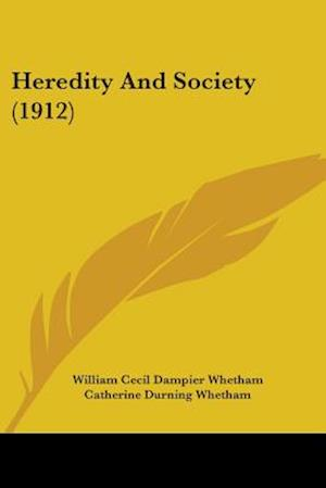 Heredity and Society (1912) af Catherine Durning Whetham, William Cecil Dampier Whetham