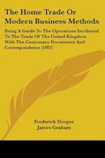 The Home Trade or Modern Business Methods af Frederick Hooper, James Graham