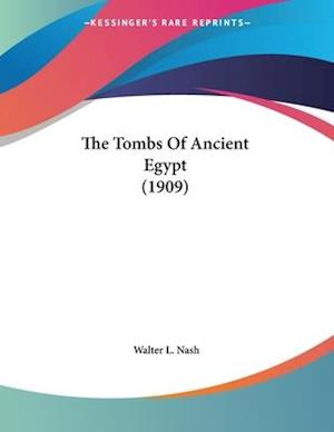 The Tombs of Ancient Egypt (1909) af Walter L. Nash