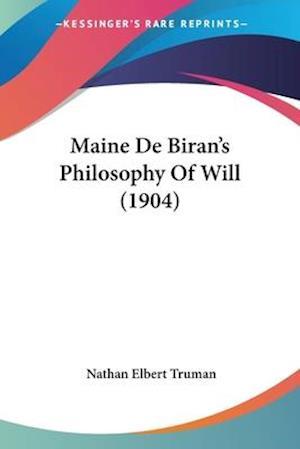 Maine de Biran's Philosophy of Will (1904) af Nathan Elbert Truman