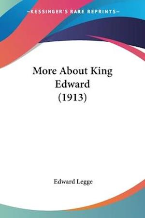 More about King Edward (1913) af Edward Legge