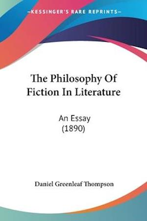 The Philosophy of Fiction in Literature af Daniel Greenleaf Thompson