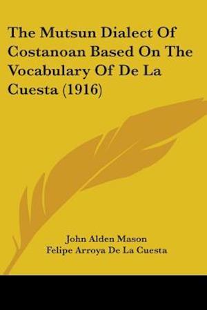 The Mutsun Dialect of Costanoan Based on the Vocabulary of de La Cuesta (1916) af John Alden Mason