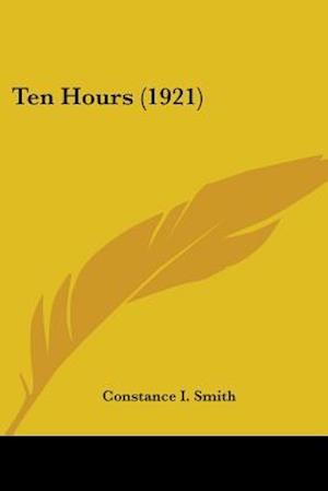 Ten Hours (1921) af Constance I. Smith
